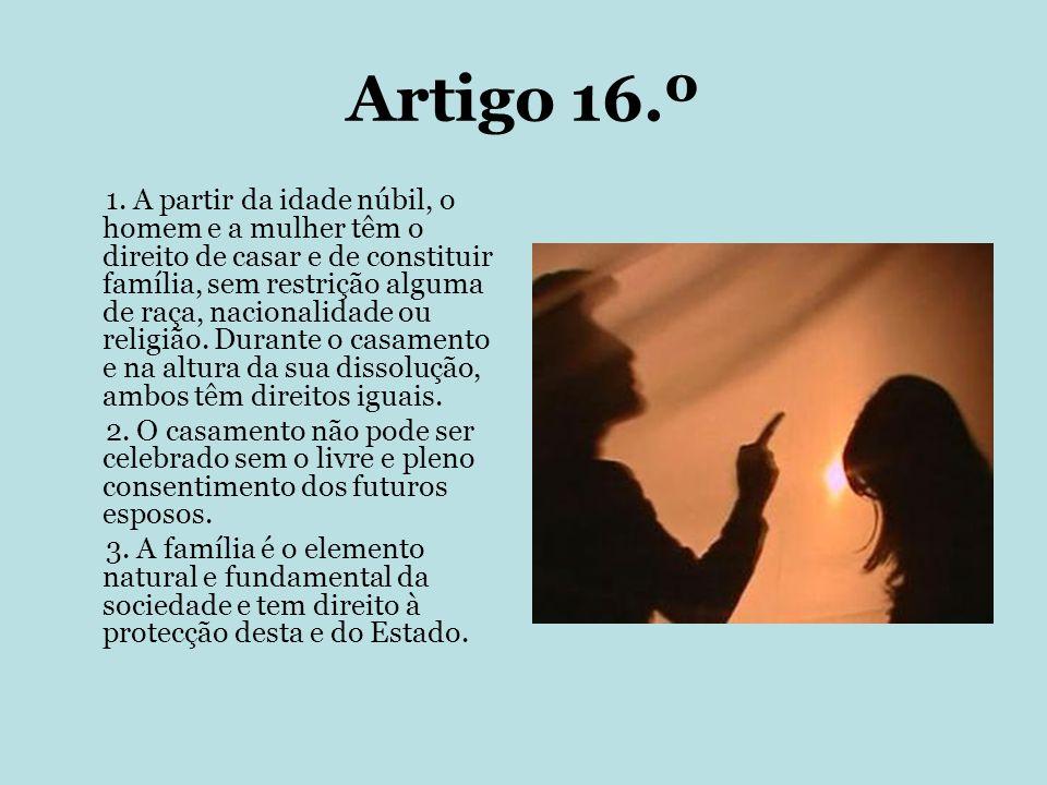 Artigo 16.º 1. A partir da idade núbil, o homem e a mulher têm o direito de casar e de constituir família, sem restrição alguma de raça, nacionalidade