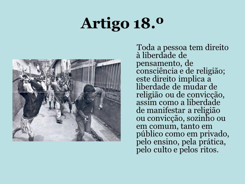 Artigo 18.º Toda a pessoa tem direito à liberdade de pensamento, de consciência e de religião; este direito implica a liberdade de mudar de religião o