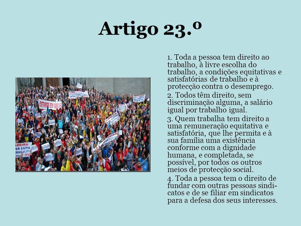 Artigo 23.º 1. Toda a pessoa tem direito ao trabalho, à livre escolha do trabalho, a condições equitativas e satisfatórias de trabalho e à protecção c