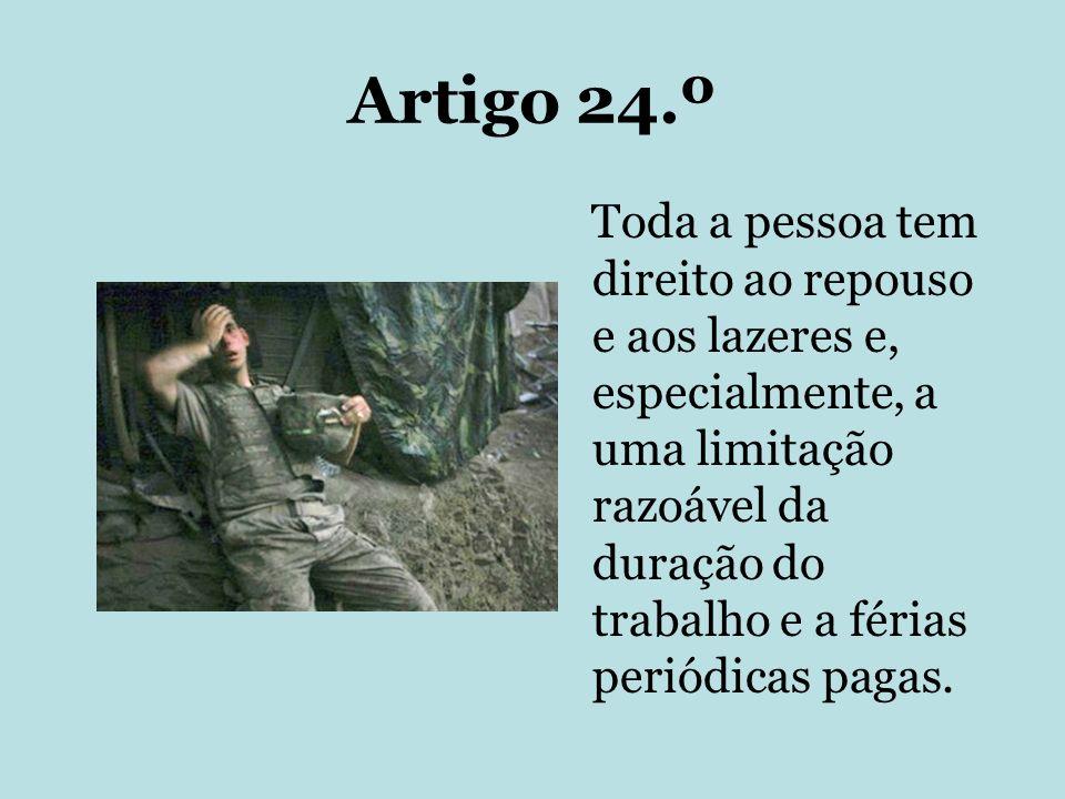 Artigo 24.º Toda a pessoa tem direito ao repouso e aos lazeres e, especialmente, a uma limitação razoável da duração do trabalho e a férias periódicas