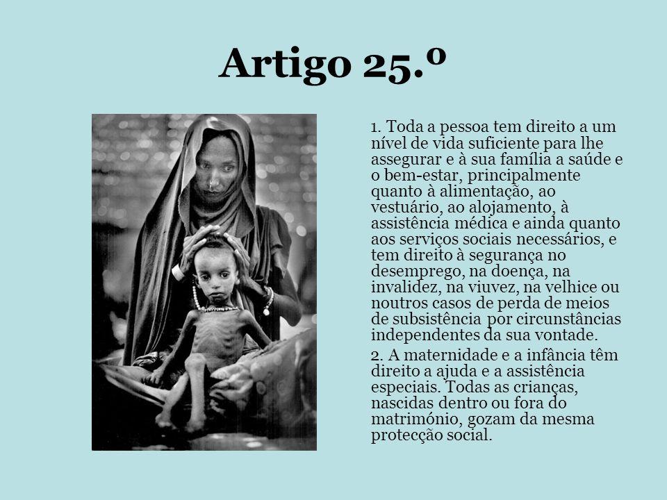 Artigo 25.º 1. Toda a pessoa tem direito a um nível de vida suficiente para lhe assegurar e à sua família a saúde e o bem-estar, principalmente quanto