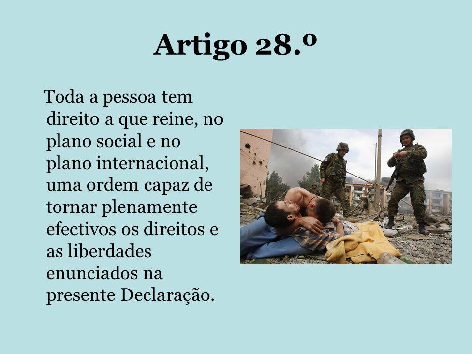 Artigo 28.º Toda a pessoa tem direito a que reine, no plano social e no plano internacional, uma ordem capaz de tornar plenamente efectivos os direito