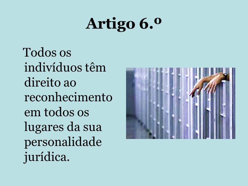 Artigo 6.º Todos os indivíduos têm direito ao reconhecimento em todos os lugares da sua personalidade jurídica.