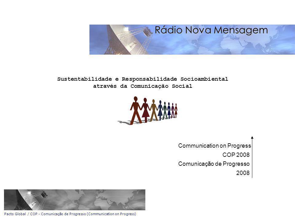 Sustentabilidade e Responsabilidade Socioambiental através da Comunicação Social Communication on Progress COP 2008 Comunicação de Progresso 2008 Rádio Nova Mensagem Pacto Global / COP - Comunicação de Progresso (Communication on Progress)