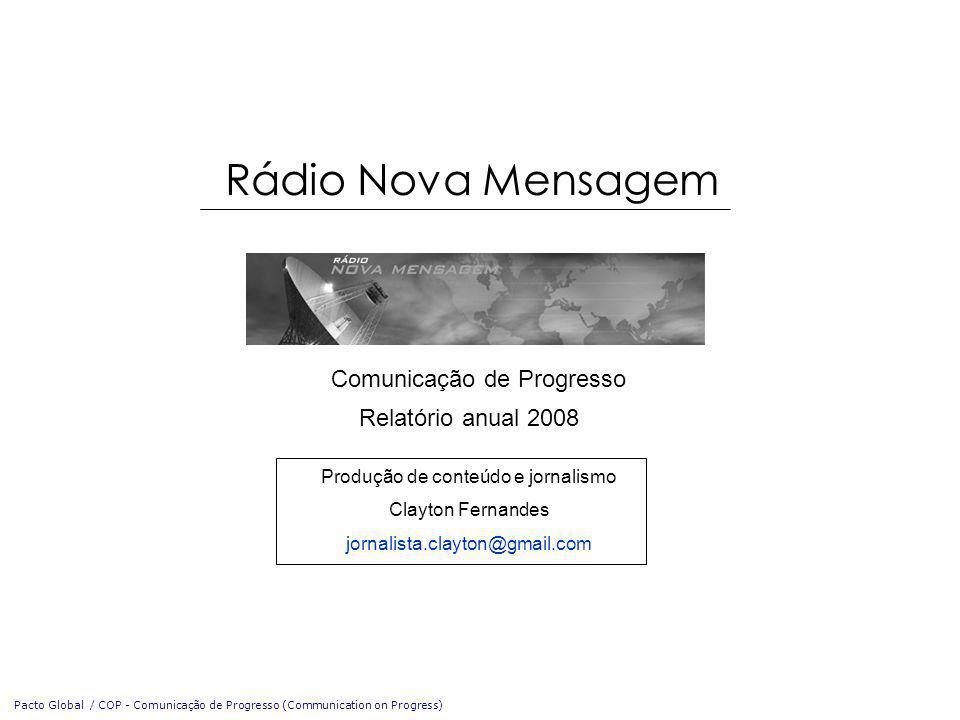 Relatório anual 2008 Produção de conteúdo e jornalismo Clayton Fernandes jornalista.clayton@gmail.com Comunicação de Progresso Pacto Global / COP - Comunicação de Progresso (Communication on Progress) Rádio Nova Mensagem