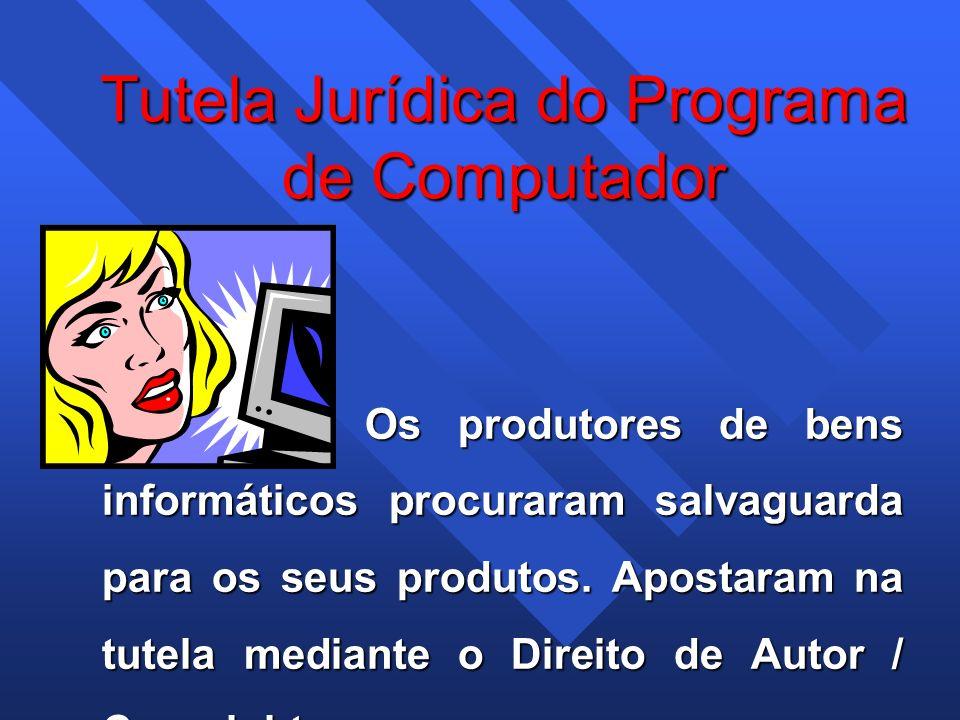 Tutela Jurídica do Programa de Computador Os produtores de bens informáticos procuraram salvaguarda para os seus produtos. Apostaram na tutela mediant