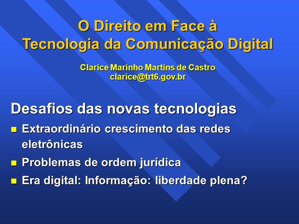 O Direito em Face à Tecnologia da Comunicação Digital Clarice Marinho Martins de Castro clarice@trt6.gov.br Desafios das novas tecnologias Extraordiná