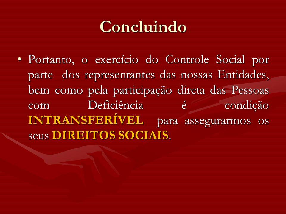 Concluindo Portanto, o exercício do Controle Social por parte dos representantes das nossas Entidades, bem como pela participação direta das Pessoas c