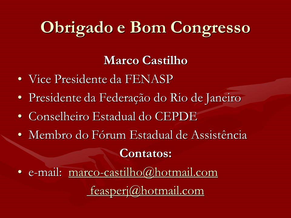 Obrigado e Bom Congresso Marco Castilho Vice Presidente da FENASPVice Presidente da FENASP Presidente da Federação do Rio de JaneiroPresidente da Fede