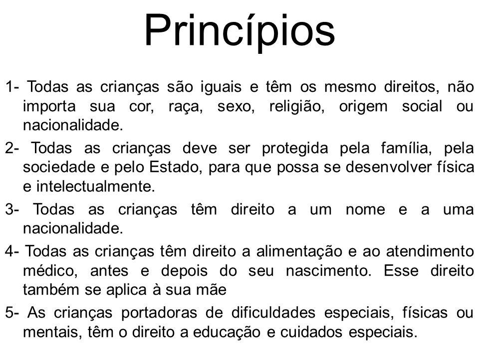 Princípios 1- Todas as crianças são iguais e têm os mesmo direitos, não importa sua cor, raça, sexo, religião, origem social ou nacionalidade.