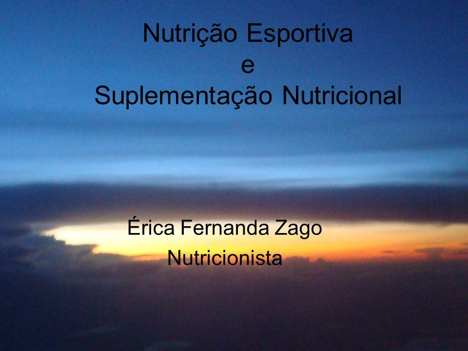 Nutrição Esportiva e Suplementação Nutricional Érica Fernanda Zago Nutricionista