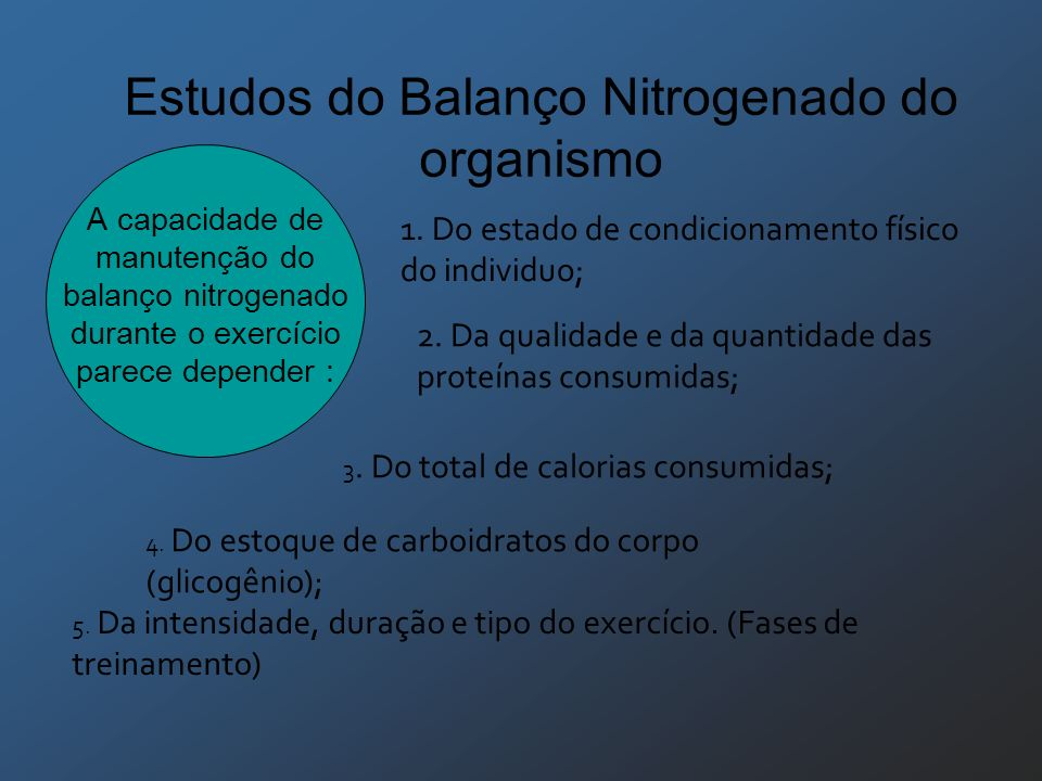 Estudos do Balanço Nitrogenado do organismo A capacidade de manutenção do balanço nitrogenado durante o exercício parece depender : 1. Do estado de co