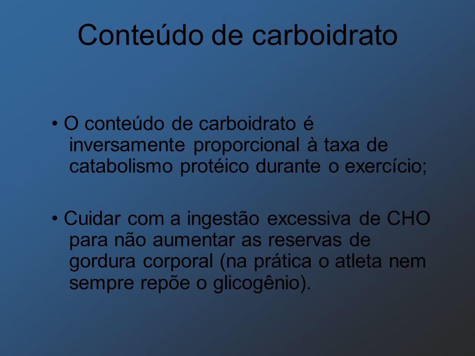 Conteúdo de carboidrato O conteúdo de carboidrato é inversamente proporcional à taxa de catabolismo protéico durante o exercício; Cuidar com a ingestã