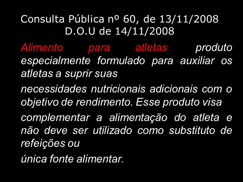 Consulta Pública nº 60, de 13/11/2008 D.O.U de 14/11/2008 Alimento para atletas: produto especialmente formulado para auxiliar os atletas a suprir sua