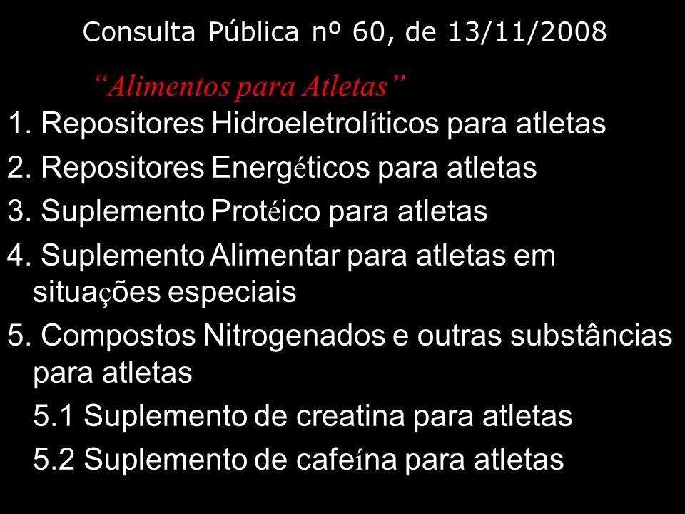 Consulta Pública nº 60, de 13/11/2008 Alimentos para Atletas 1. Repositores Hidroeletrol í ticos para atletas 2. Repositores Energ é ticos para atleta