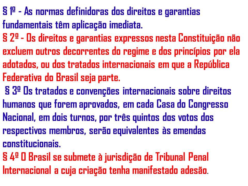 § 1º - As normas definidoras dos direitos e garantias fundamentais têm aplicação imediata. § 2º - Os direitos e garantias expressos nesta Constituição