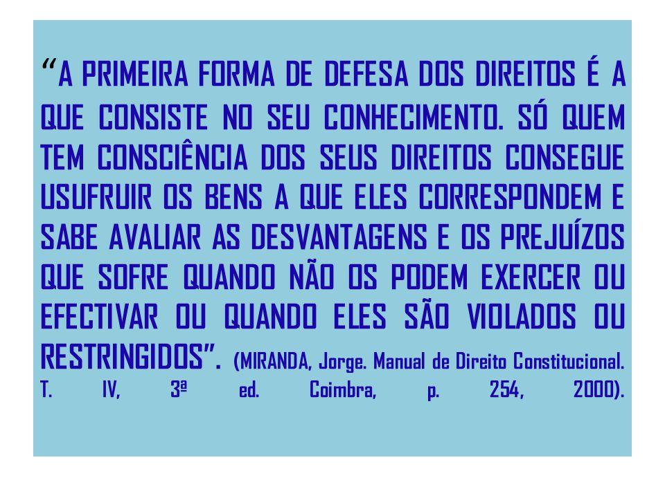 A PRIMEIRA FORMA DE DEFESA DOS DIREITOS É A QUE CONSISTE NO SEU CONHECIMENTO.