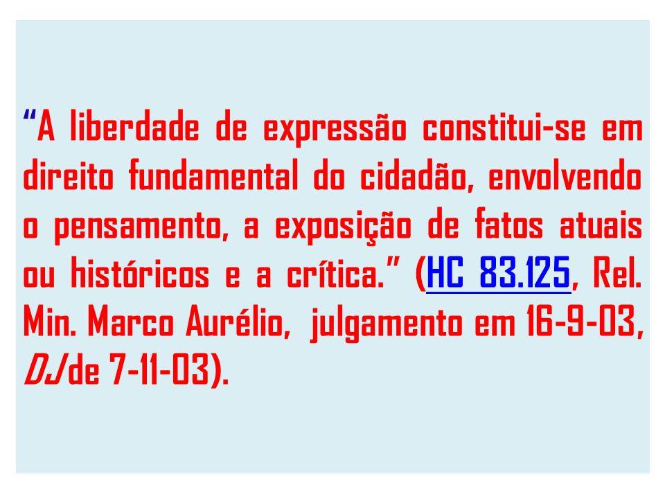 A liberdade de expressão constitui-se em direito fundamental do cidadão, envolvendo o pensamento, a exposição de fatos atuais ou históricos e a crítica.
