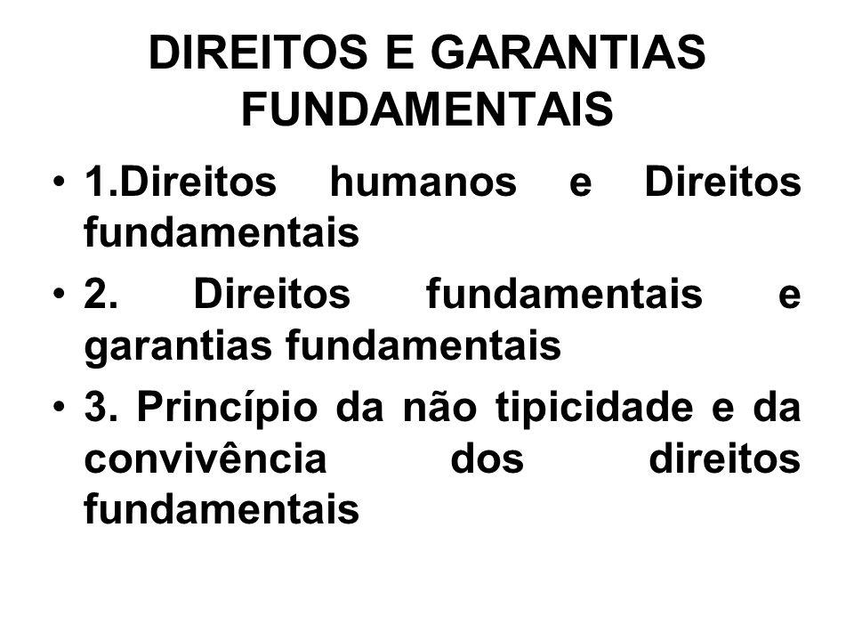 DIREITOS E GARANTIAS FUNDAMENTAIS 1.Direitos humanos e Direitos fundamentais 2. Direitos fundamentais e garantias fundamentais 3. Princípio da não tip