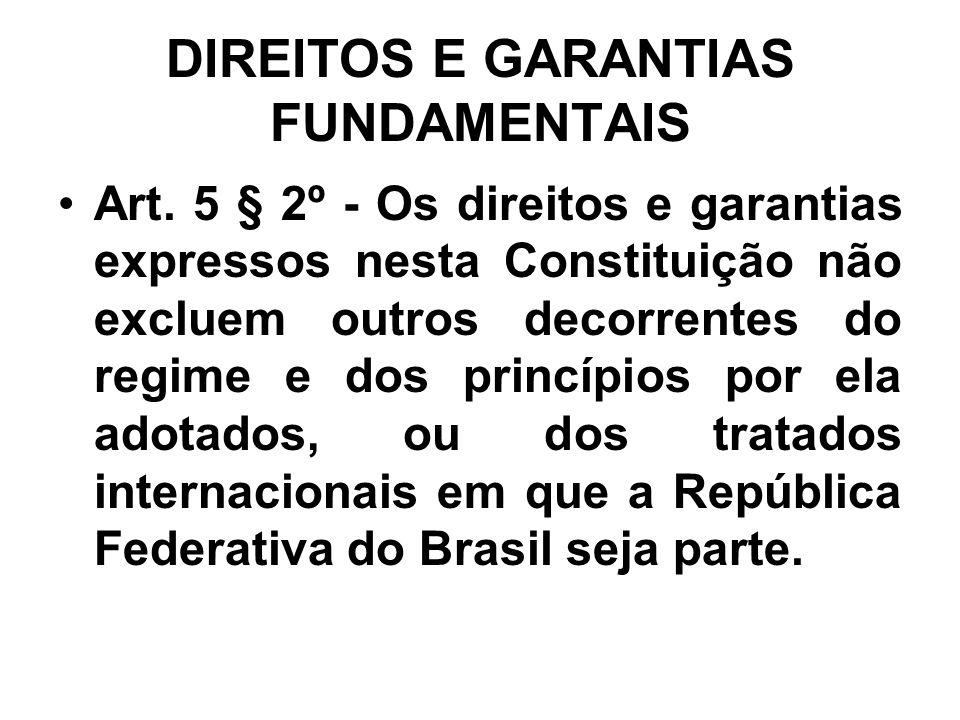 DIREITOS E GARANTIAS FUNDAMENTAIS Art. 5 § 2º - Os direitos e garantias expressos nesta Constituição não excluem outros decorrentes do regime e dos pr