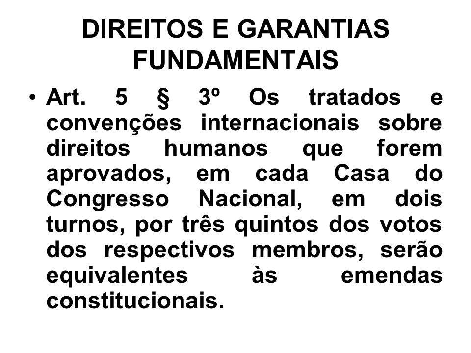 DIREITOS E GARANTIAS FUNDAMENTAIS Art. 5 § 3º Os tratados e convenções internacionais sobre direitos humanos que forem aprovados, em cada Casa do Cong