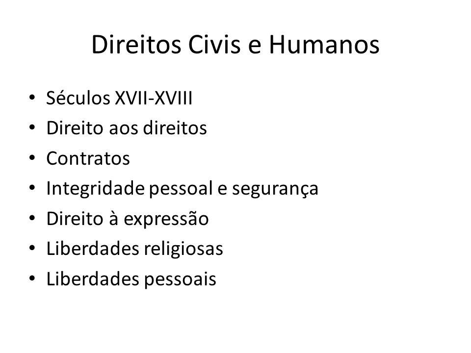 Direitos Civis e Humanos Séculos XVII-XVIII Direito aos direitos Contratos Integridade pessoal e segurança Direito à expressão Liberdades religiosas Liberdades pessoais