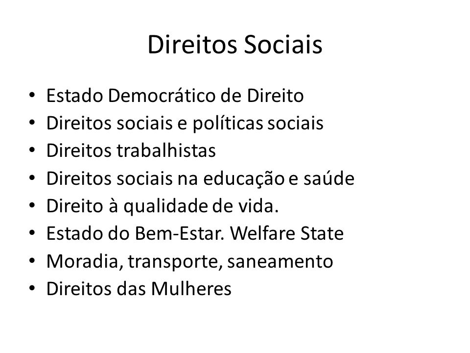 Direitos Sociais Estado Democrático de Direito Direitos sociais e políticas sociais Direitos trabalhistas Direitos sociais na educação e saúde Direito à qualidade de vida.