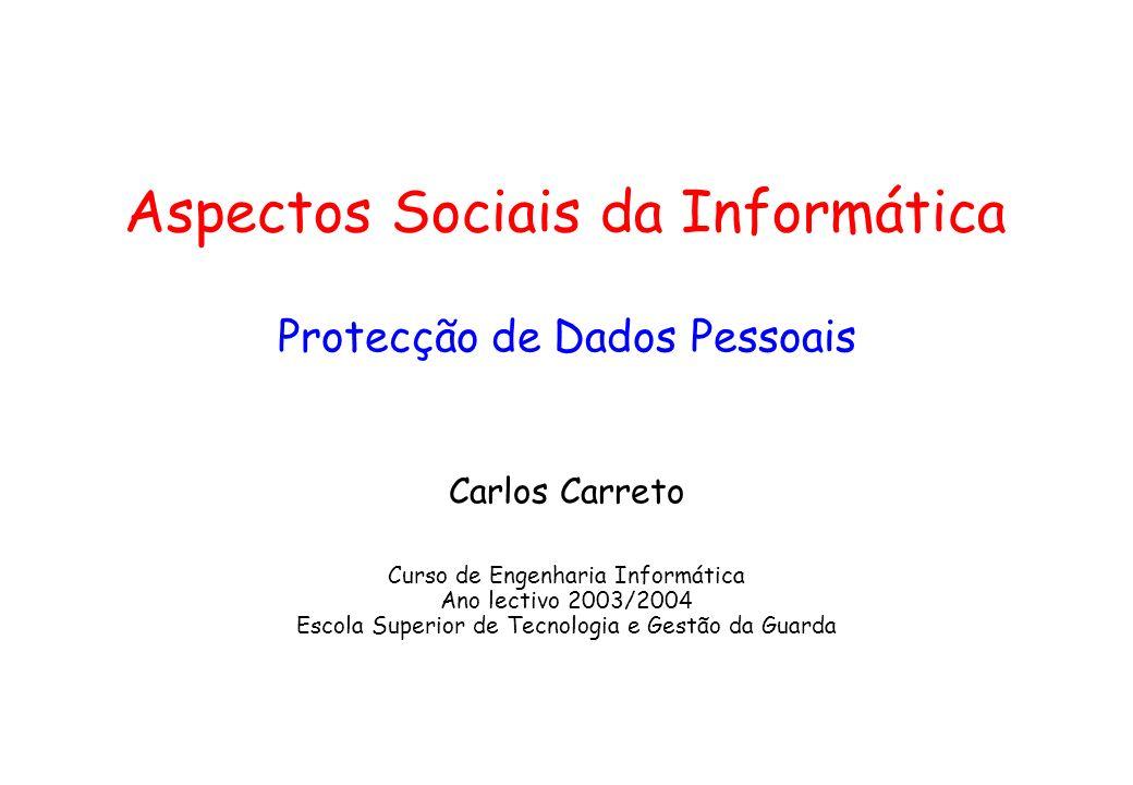 Aspectos Sociais da Informática Protecção de Dados Pessoais Carlos Carreto Curso de Engenharia Informática Ano lectivo 2003/2004 Escola Superior de Tecnologia e Gestão da Guarda