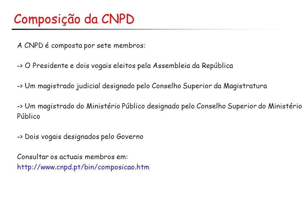 Composição da CNPD A CNPD é composta por sete membros: -> O Presidente e dois vogais eleitos pela Assembleia da República -> Um magistrado judicial de