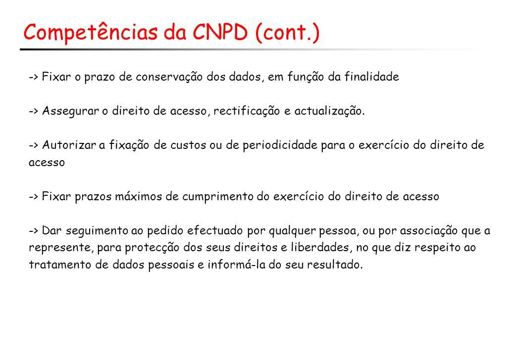 Competências da CNPD (cont.) -> Fixar o prazo de conservação dos dados, em função da finalidade -> Assegurar o direito de acesso, rectificação e actualização.