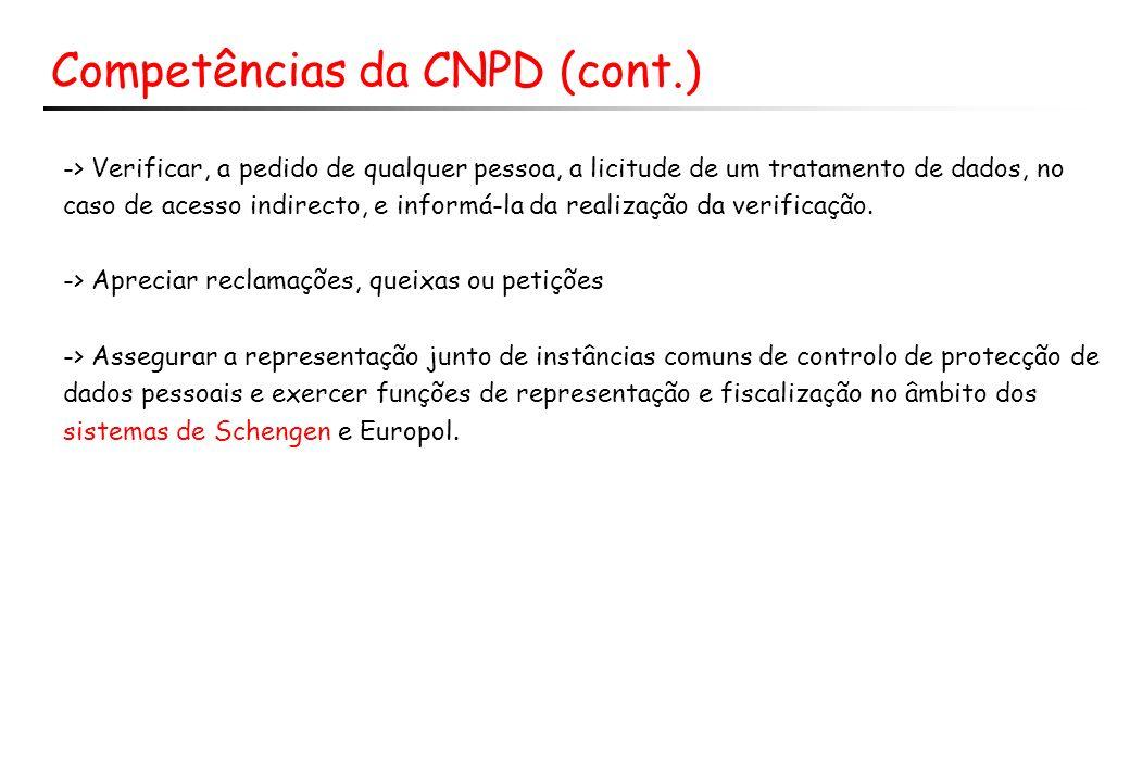 Competências da CNPD (cont.) -> Verificar, a pedido de qualquer pessoa, a licitude de um tratamento de dados, no caso de acesso indirecto, e informá-la da realização da verificação.
