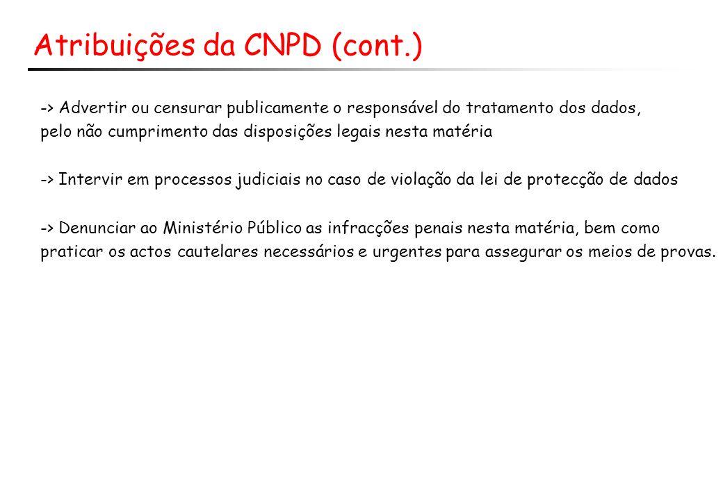 Atribuições da CNPD (cont.) -> Advertir ou censurar publicamente o responsável do tratamento dos dados, pelo não cumprimento das disposições legais ne