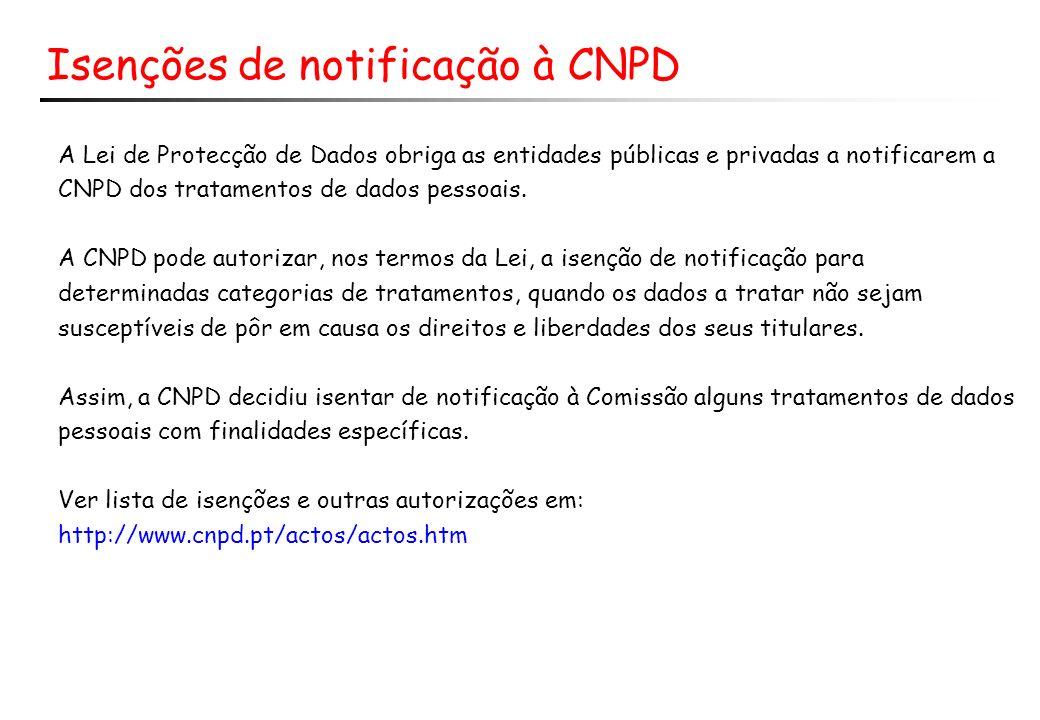 Isenções de notificação à CNPD A Lei de Protecção de Dados obriga as entidades públicas e privadas a notificarem a CNPD dos tratamentos de dados pesso