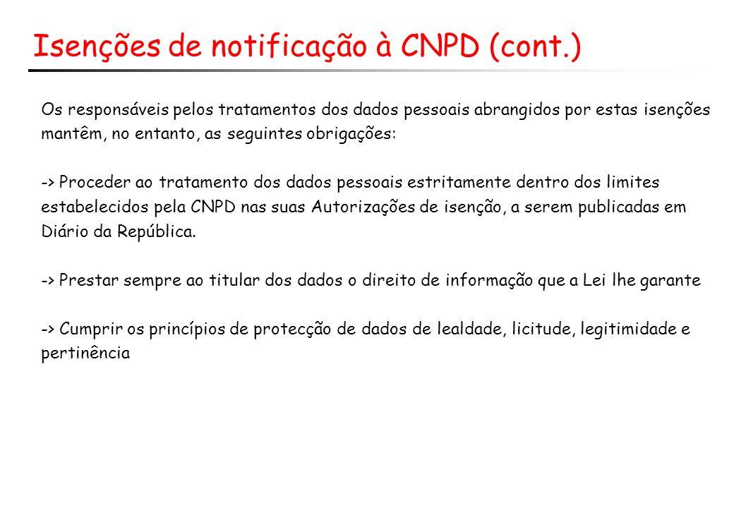 Isenções de notificação à CNPD (cont.) Os responsáveis pelos tratamentos dos dados pessoais abrangidos por estas isenções mantêm, no entanto, as segui