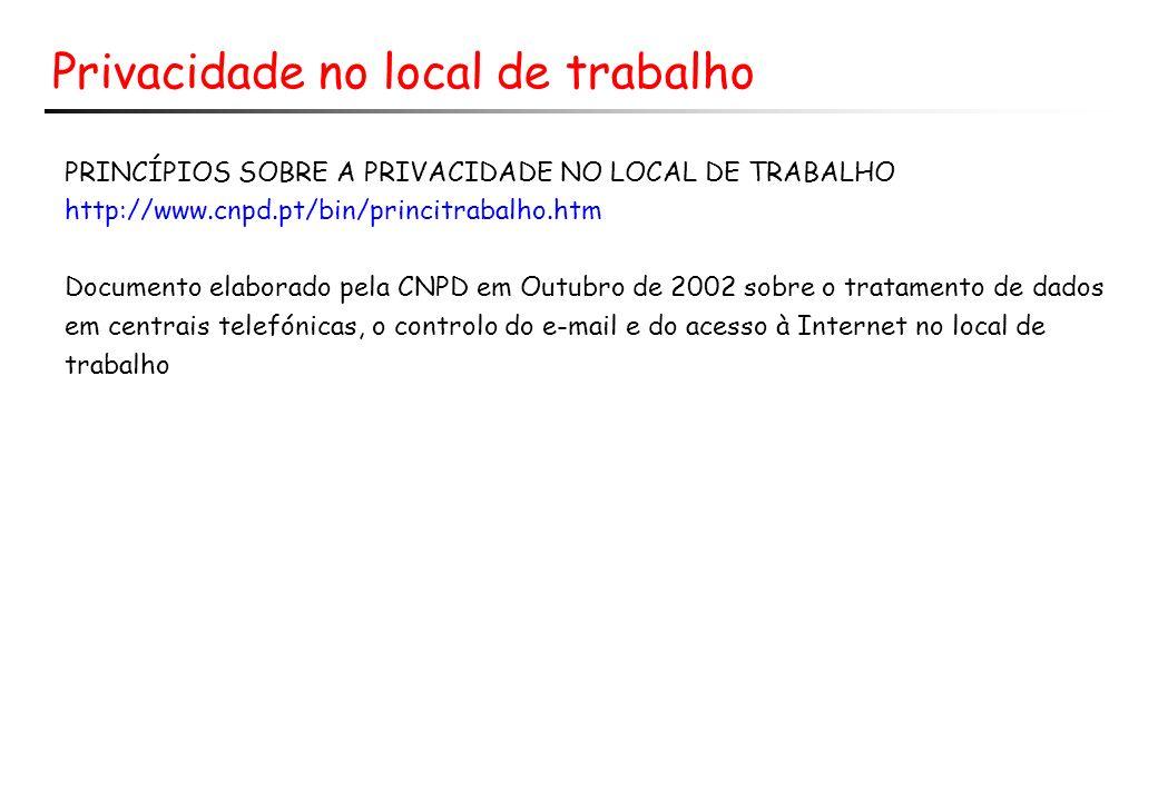 Privacidade no local de trabalho PRINCÍPIOS SOBRE A PRIVACIDADE NO LOCAL DE TRABALHO http://www.cnpd.pt/bin/princitrabalho.htm Documento elaborado pel