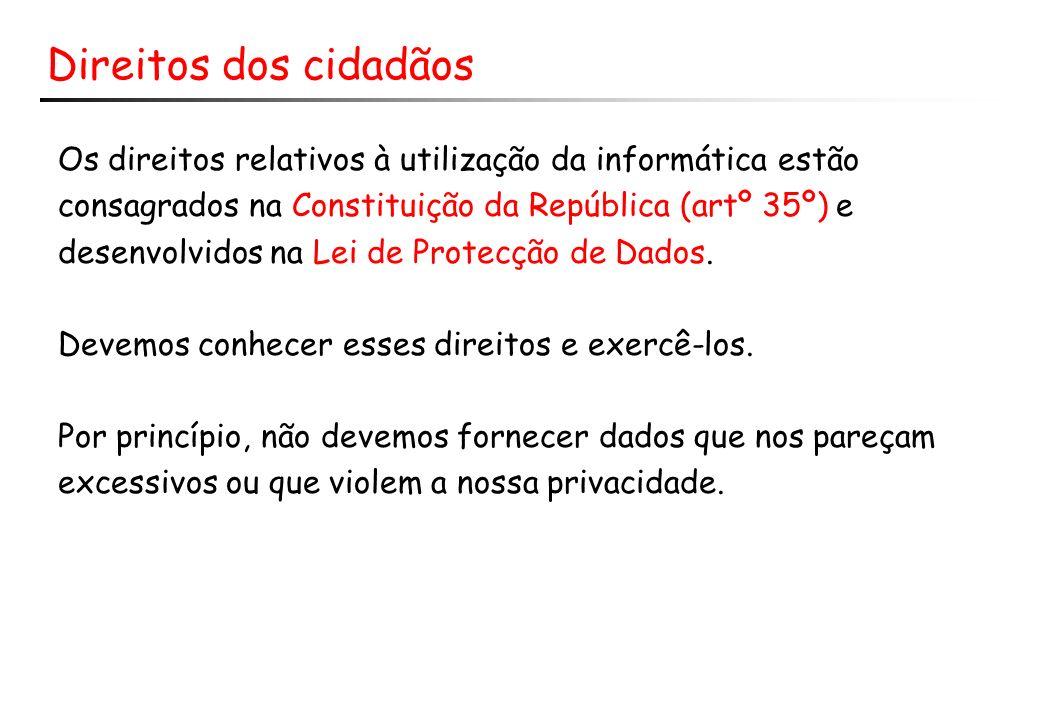 Direitos dos cidadãos Os direitos relativos à utilização da informática estão consagrados na Constituição da República (artº 35º) e desenvolvidos na L