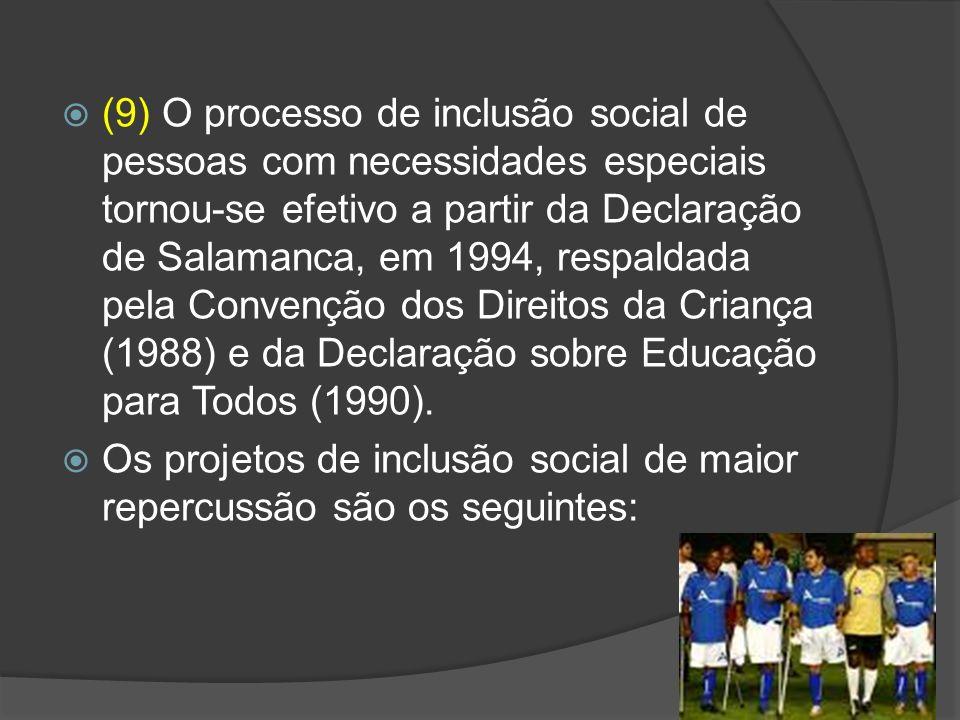 (9) O processo de inclusão social de pessoas com necessidades especiais tornou-se efetivo a partir da Declaração de Salamanca, em 1994, respaldada pel