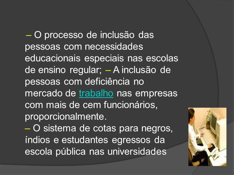 – O processo de inclusão das pessoas com necessidades educacionais especiais nas escolas de ensino regular; – A inclusão de pessoas com deficiência no