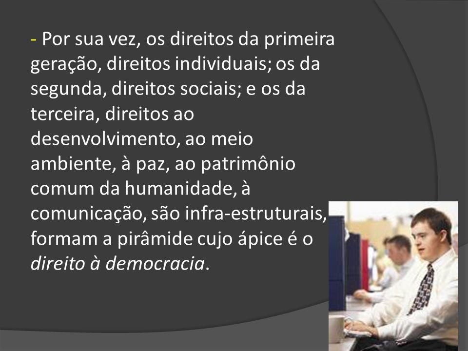 - Por sua vez, os direitos da primeira geração, direitos individuais; os da segunda, direitos sociais; e os da terceira, direitos ao desenvolvimento,