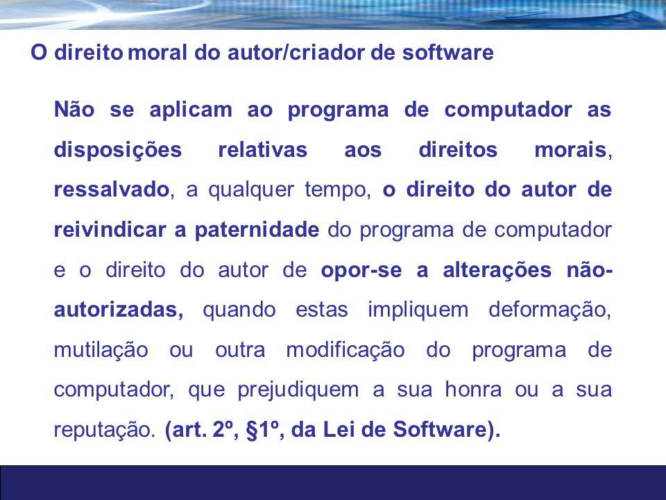 O direito moral do autor/criador de software Não se aplicam ao programa de computador as disposições relativas aos direitos morais, ressalvado, a qual