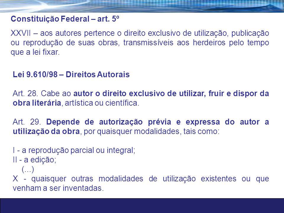 Constituição Federal – art. 5º XXVII – aos autores pertence o direito exclusivo de utilização, publicação ou reprodução de suas obras, transmissíveis