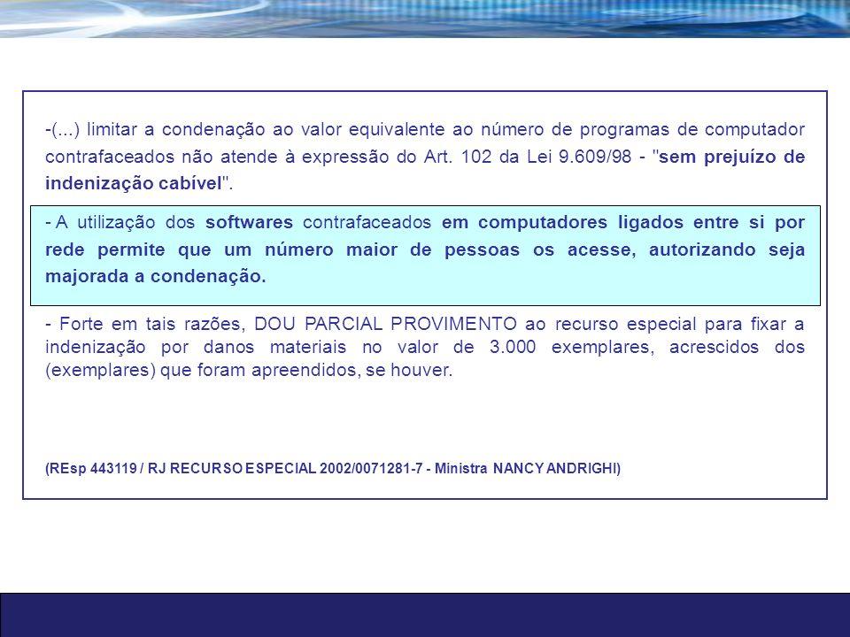 -(...) limitar a condenação ao valor equivalente ao número de programas de computador contrafaceados não atende à expressão do Art. 102 da Lei 9.609/9
