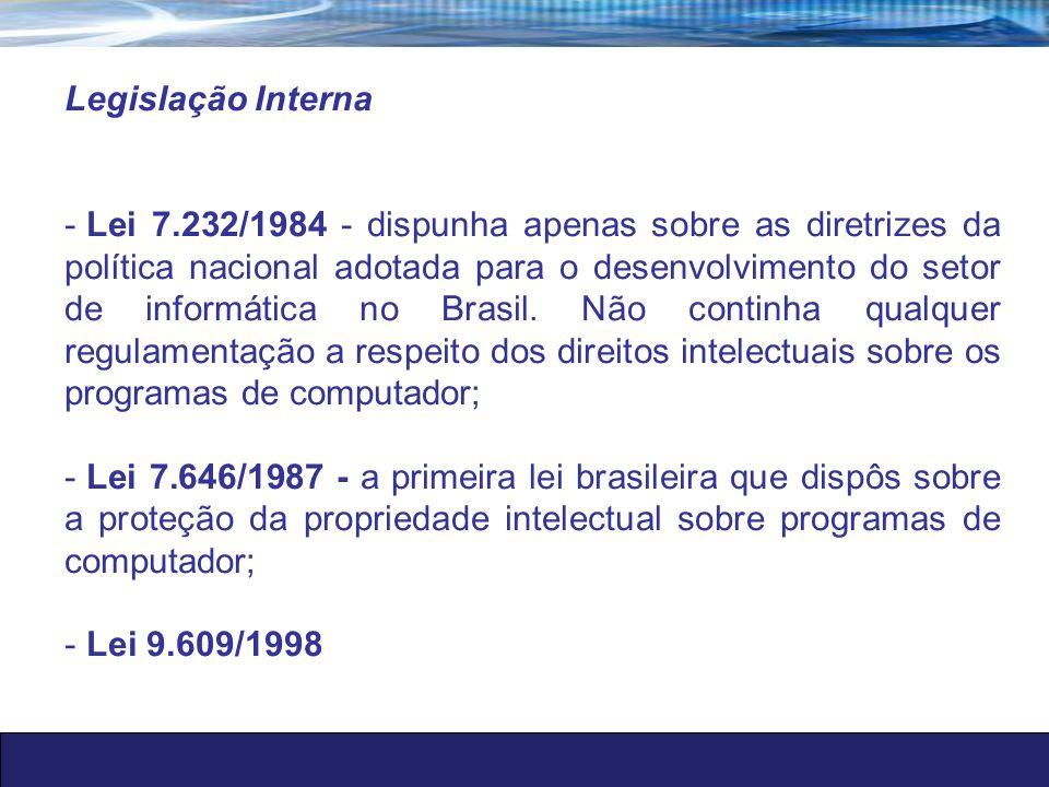 Legislação Interna - Lei 7.232/1984 - dispunha apenas sobre as diretrizes da política nacional adotada para o desenvolvimento do setor de informática