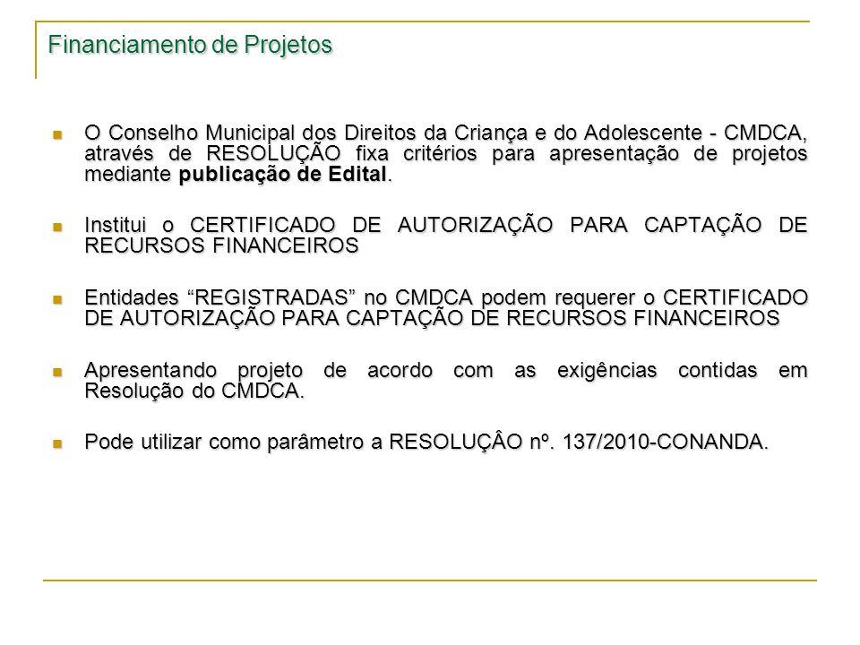 Financiamento de Projetos O Conselho Municipal dos Direitos da Criança e do Adolescente - CMDCA, através de RESOLUÇÃO fixa critérios para apresentação de projetos mediante publicação de Edital.