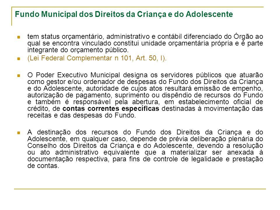 Fundo Municipal dos Direitos da Criança e do Adolescente tem status orçamentário, administrativo e contábil diferenciado do Órgão ao qual se encontra vinculado constitui unidade orçamentária própria e é parte integrante do orçamento público.