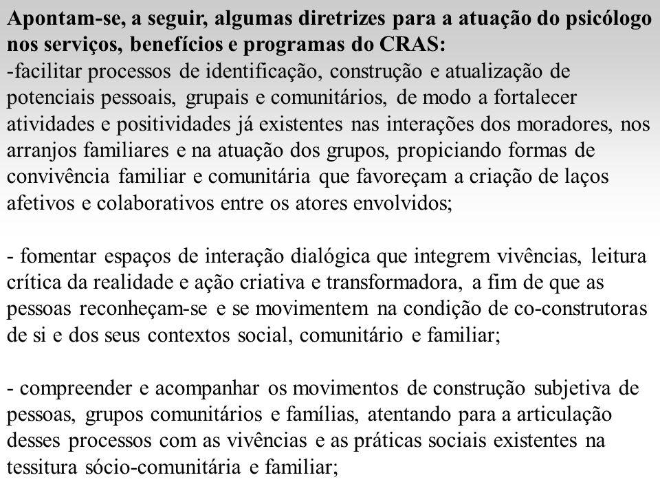 Apontam-se, a seguir, algumas diretrizes para a atuação do psicólogo nos serviços, benefícios e programas do CRAS: -facilitar processos de identificaç