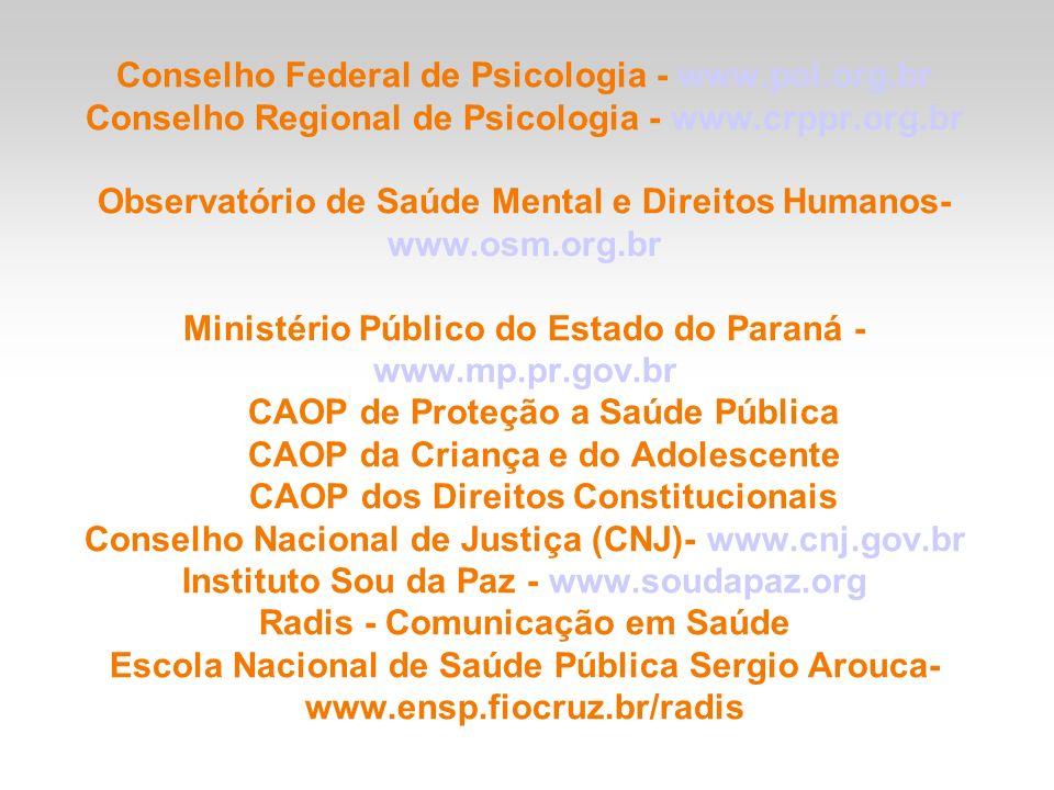 Conselho Federal de Psicologia - www.pol.org.br Conselho Regional de Psicologia - www.crppr.org.br Observatório de Saúde Mental e Direitos Humanos- ww