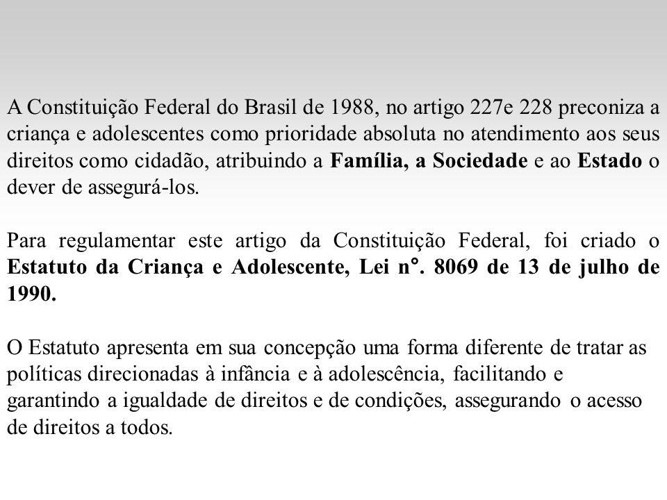 A Constituição Federal do Brasil de 1988, no artigo 227e 228 preconiza a criança e adolescentes como prioridade absoluta no atendimento aos seus direitos como cidadão, atribuindo a Família, a Sociedade e ao Estado o dever de assegurá-los.