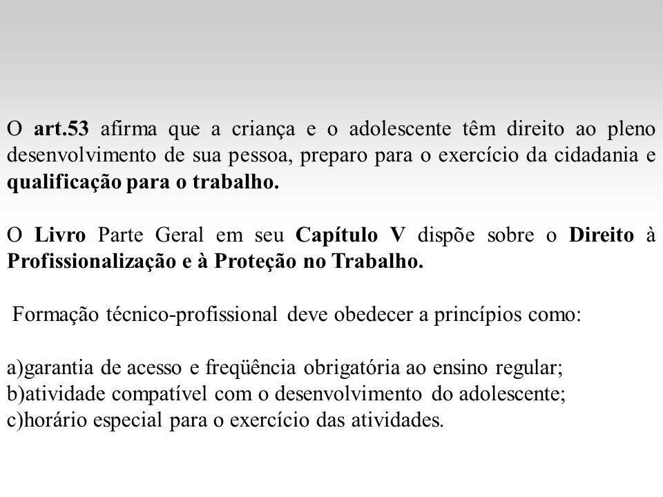 O art.53 afirma que a criança e o adolescente têm direito ao pleno desenvolvimento de sua pessoa, preparo para o exercício da cidadania e qualificação para o trabalho.