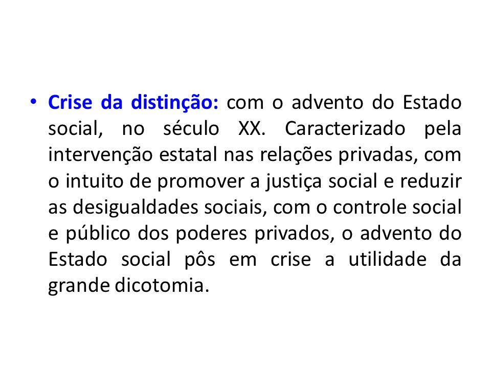 Crise da distinção: com o advento do Estado social, no século XX. Caracterizado pela intervenção estatal nas relações privadas, com o intuito de promo